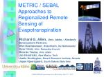 METRIC / SEBAL Approaches to Regionalized Remote Sensing of Evapotranspiration