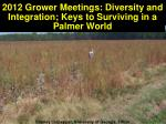 2012 Grower Meetings: Diversity and Integration; Keys to Surviving in a Palmer World
