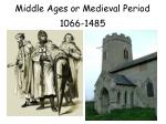 Middle Ages or Medieval Period 1066-1485