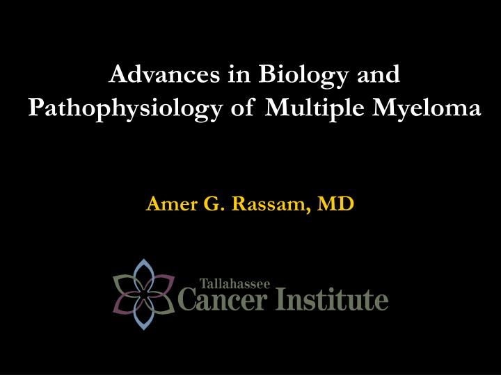 advances in biology and pathophysiology of multiple myeloma n.