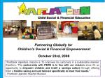 Partnering Globally for  Children's Social & Financial Empowerment October 23rd, 2008