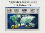 Application Studies using GRAM++ GIS