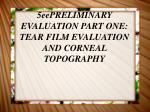 5eePRELIMINARY EVALUATION PART ONE: TEAR FILM EVALUATION AND CORNEAL TOPOGRAPHY