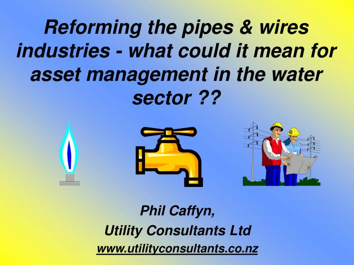 reforming the pipes wires industries what could it mean for asset management in the water sector n.