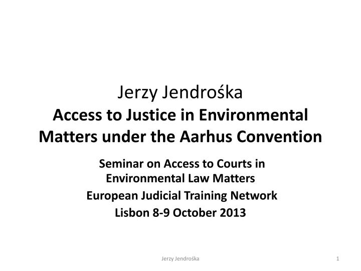 jerzy jendro ka access to justice in environmental matters under the aarhus convention n.