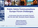Public Safety Communications  Europe Forum Challenges 1st European Security and Safety Summit