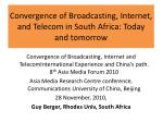 Convergence of Broadcasting, Internet, and Telecom in South Africa: Today and tomorrow