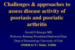 Challenges & approaches to assess disease activity of psoriasis and psoriatic arthritis