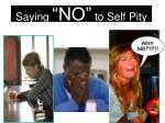 "Saying  ""NO""  to Self Pity"