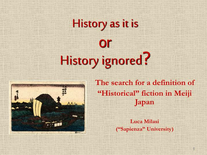 history as it is or history ignored n.