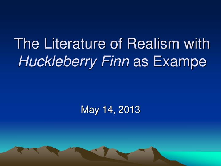 the literature of realism with huckleberry finn as exampe n.