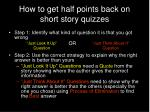 How to get half points back on short story quizzes