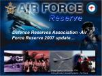 Defence Reserves Association -Air Force Reserve 2007 update…