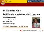 Lextutor for Kids: Profiling the Vocabulary of K-2 Learners Hetty Roessingh, PhD