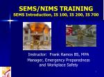 SEMS/NIMS TRAINING SEMS Introduction, IS 100, IS 200, IS 700