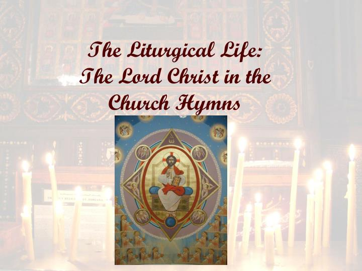 the liturgical life the lord christ in the church hymns n.