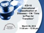 """ICD-10 International Classification of Diseases – CM """"Time to Plan for Transition"""""""