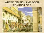 WHERE DID RICH AND POOR ROMANS LIVE?