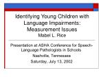 Identifying Young Children with Language Impairments: Measurement Issues Mabel L. Rice