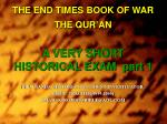 THE END TIMES BOOK OF WAR THE QUR'AN A VERY SHORT HISTORICAL EXAM  part 1