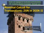 Nominal Calculi for Transactions: ZSN in JOIN II