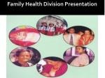 Family Health Division Presentation