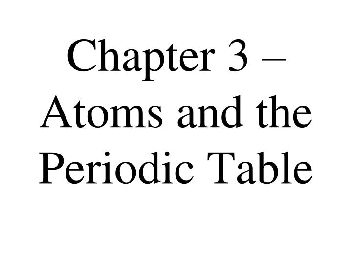 chapter 3 atoms and the periodic table n.
