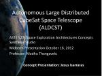 Autonomous Large Distributed CubeSat Space Telescope (ALDCST)