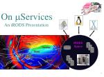 On m Services An iRODS Presentation