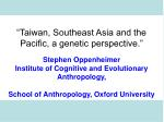 """""""Taiwan, Southeast Asia and the Pacific, a genetic perspective."""" Stephen Oppenheimer"""