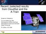 Recent  (selected)  results from CloudSat and the A-Train