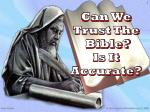 Can We Trust The Bible? Is It Accurate?