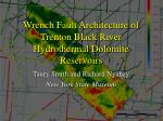Wrench Fault Architecture of Trenton Black River Hydrothermal Dolomite Reservoirs