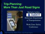 Trip-Planning:  More Than Just Road Signs