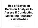 Use of Bayesian Decision Analysis to Assess if Conducting Marketing Research is Worthwhile
