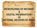 MICROFILMING OF RECORDS & DIGITAL PRESERVATION IN NATIONAL ARCHIVES OF INDIA
