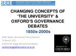 CHANGING CONCEPTS OF 'THE UNIVERSITY' & OXFORD'S GOVERNANCE DEBATES