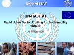 UN-HABITAT Rapid Urban Sector Profiling for Sustainability (RUSPS) An Introduction