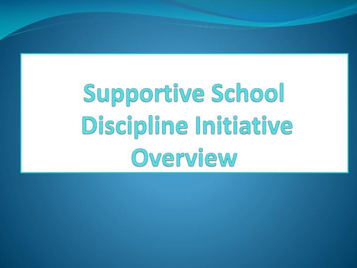supportive school discipline initiative overview n.