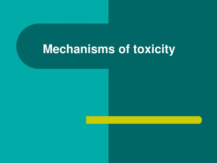 mechanisms of toxicity n.