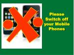 Please           Switch off         your Mobile Phones