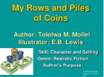 My Rows and Piles of Coins Author: Tololwa M. Mollel Illustrator: E.B. Lewis