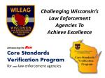 Challenging Wisconsin's  Law Enforcement  Agencies To  Achieve Excellence