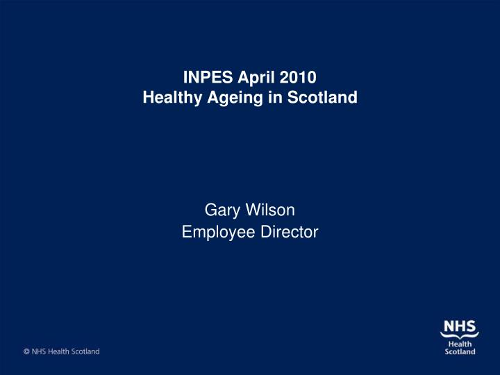 inpes april 2010 healthy ageing in scotland n.