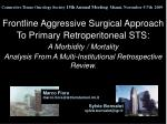 Frontline Aggressive Surgical Approach To Primary Retroperitoneal STS: A Morbidity / Mortality