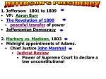 1. Jefferson: 1801 to 1809 VP: Aaron Burr The Revolution of 1800 peaceful transfer of power