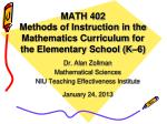 MATH 402  Methods of Instruction in the Mathematics Curriculum for the Elementary School (K–6)