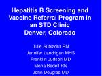 Hepatitis B Screening and Vaccine Referral Program in an STD Clinic Denver, Colorado