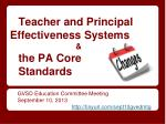 Teacher and Principal Effectiveness Systems                           &  the PA Core  Standards