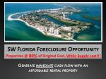 SW Florida Foreclosure Opportunity Properties @ 80% of Original Cost, While Supply Last!!!